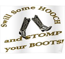 Swill Some Hooch and Stomp Your Boots Poster