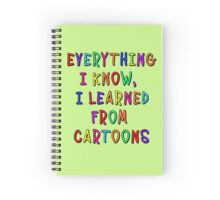 Everything I Know I Learned from Cartoons Spiral Notebook