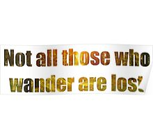 Not all those who wander are lost. Poster