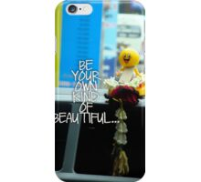 BE YOUR OWN KIND OF BEAUTIFUL  iPhone Case/Skin