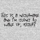 This is a nightmare and I'm going to wake up, right? by digerati