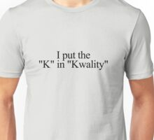 """I put the """"k"""" in """"kwality."""" Unisex T-Shirt"""