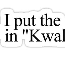 "I put the ""k"" in ""kwality."" Sticker"