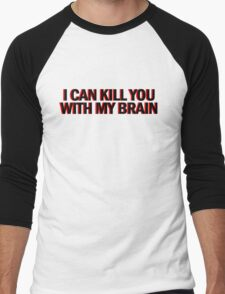 """""""Also, I can kill you with my brain""""  Men's Baseball ¾ T-Shirt"""