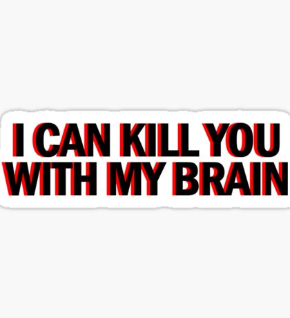 """""""Also, I can kill you with my brain""""  Sticker"""