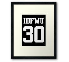IDFWU Jersey (I Don't F**k With You) Shirt 30 Big Sean Framed Print