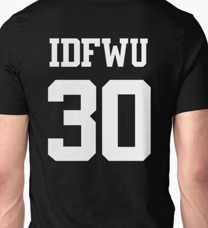 IDFWU Jersey (I Don't F**k With You) Shirt 30 Big Sean Unisex T-Shirt