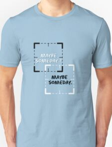 Maybe Someday Shoot Unisex T-Shirt