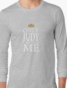 Only Judy can Judge Me (White Text) Long Sleeve T-Shirt