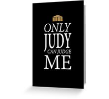 Only Judy can Judge Me (White Text) Greeting Card