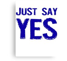 Just Say Yes Canvas Print