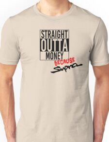 Straight Outta Money because Supra  Unisex T-Shirt