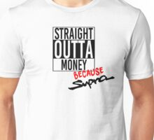 Straight Outta Money because Supra  Unisex T-Shirt