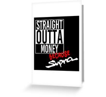 Straight Outta Money because Supra - White Greeting Card