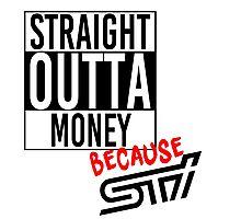 Straight Outta Money because STI Photographic Print