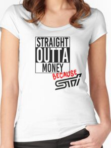 Straight Outta Money because STI Women's Fitted Scoop T-Shirt