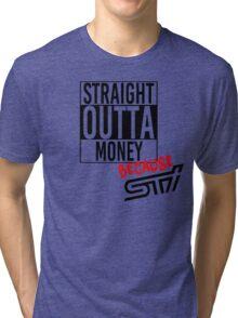Straight Outta Money because STI Tri-blend T-Shirt
