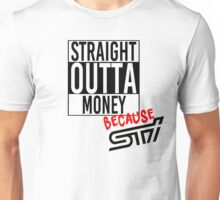 Straight Outta Money because STI Unisex T-Shirt