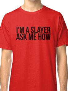 I'm A Slayer, Ask Me How Classic T-Shirt