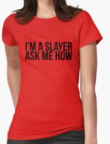 I'm A Slayer, Ask Me How Womens Fitted T-Shirt