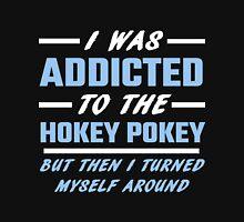 I Was Addicted To The Hokey Pokey Unisex T-Shirt