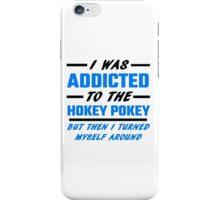 I Was Addicted To The Hokey Pokey iPhone Case/Skin