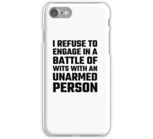 I Refuse To Engage In A Battle Of Wits iPhone Case/Skin