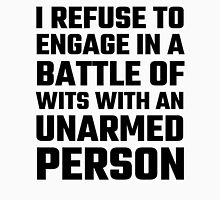 I Refuse To Engage In A Battle Of Wits T-Shirt