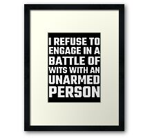 I Refuse To Engage In A Battle Of Wits Framed Print