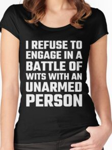I Refuse To Engage In A Battle Of Wits Women's Fitted Scoop T-Shirt