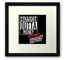 Straight Outta Money because STI - White Framed Print