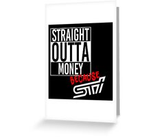 Straight Outta Money because STI - White Greeting Card