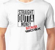 Straight Outta Money because 180sx Unisex T-Shirt