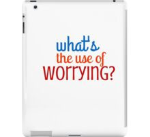 What's the use of worrying? iPad Case/Skin