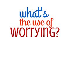 What's the use of worrying? by IdeasForArtists