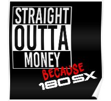 Straight Outta Money because 180sx - White Poster