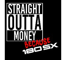 Straight Outta Money because 180sx - White Photographic Print