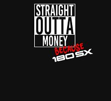 Straight Outta Money because 180sx - White Unisex T-Shirt