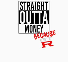 Straight Outta Money because GTR Unisex T-Shirt