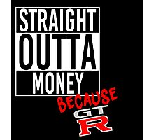 Straight Outta Money because GTR - White Photographic Print