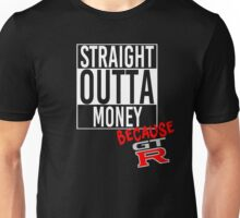 Straight Outta Money because GTR - White Unisex T-Shirt