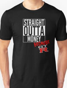 Straight Outta Money because GTR - White T-Shirt
