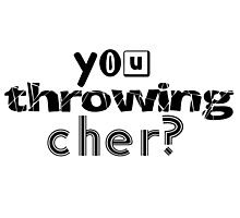 YOU THROWING CHER? Photographic Print