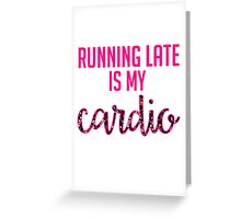 Running Late is My Cardio Greeting Card