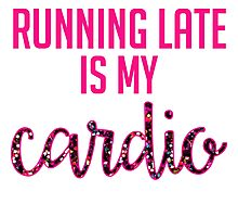 Running Late is My Cardio Photographic Print