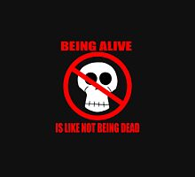 Being Dead Is Like Not Being Alive Unisex T-Shirt
