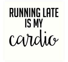 Running Late is My Cardio - Black & White Art Print