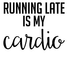Running Late is My Cardio - Black & White Photographic Print