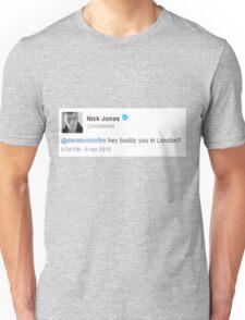 @nickjonas: @danisnotonfire hey buddy you in London? Unisex T-Shirt