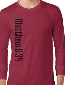 Matthew 6:34 Long Sleeve T-Shirt